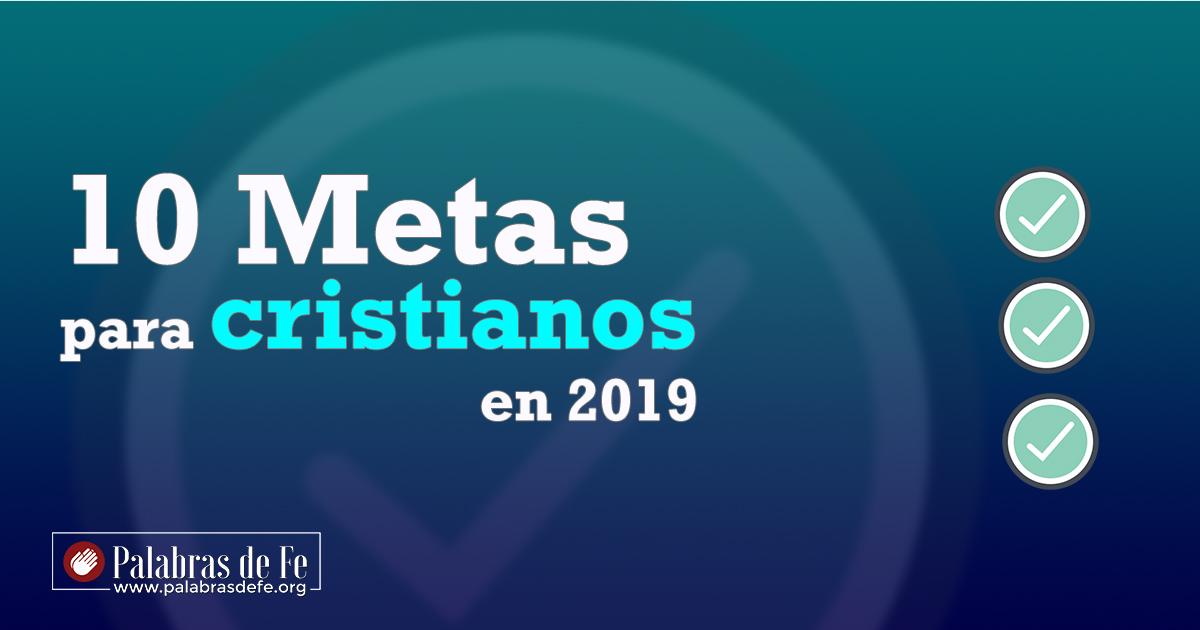 10 metas para cristianos en 2019 palabras de fe