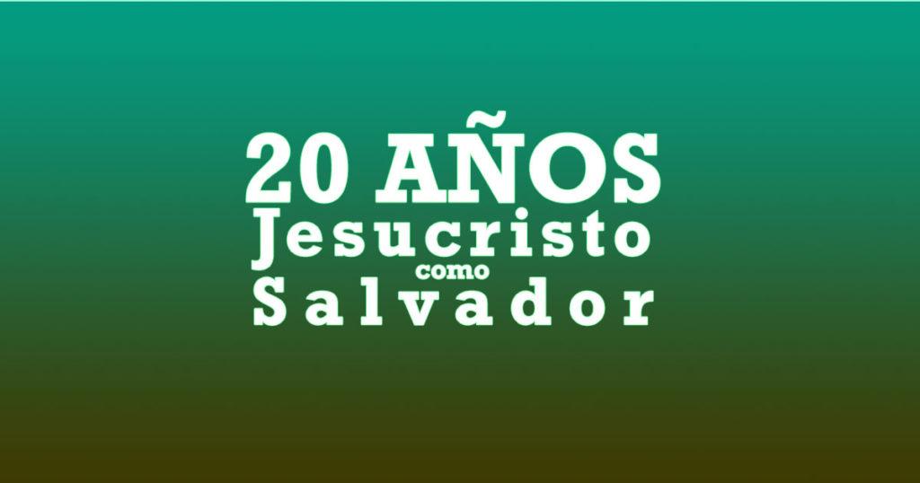 20 años Jesucristo salvador